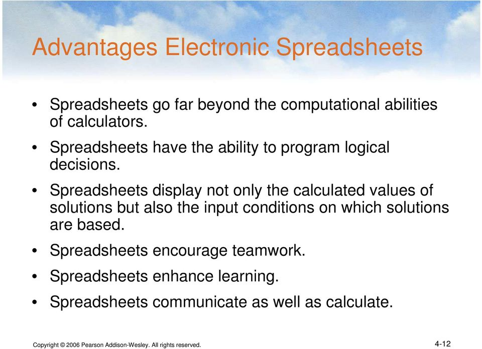 Spreadsheets display not only the calculated values of solutions but also the input conditions on which solutions