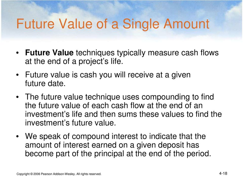 The future value technique uses compounding to find the future value of each cash flow at the end of an investment s life and then sums these