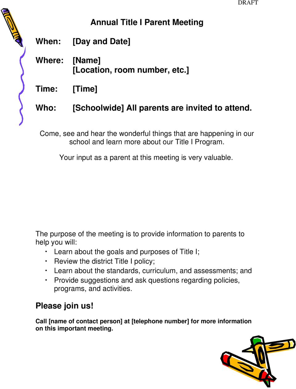 The purpose of the meeting is to provide information to parents to help you will: Learn about the goals and purposes of Title I; Review the district Title I policy; Learn about the