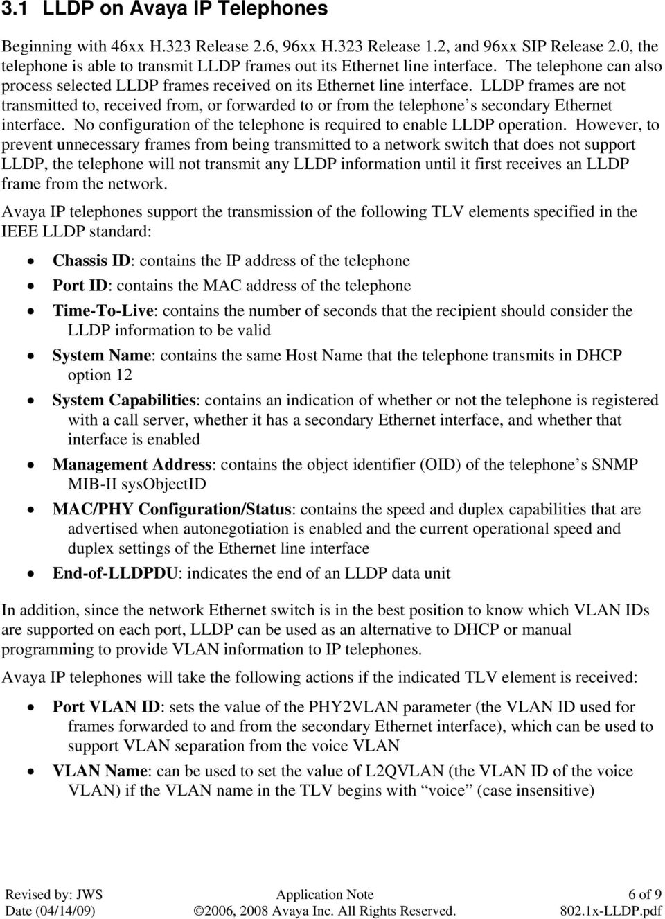LLDP frames are not transmitted to, received from, or forwarded to or from the telephone s secondary Ethernet interface. No configuration of the telephone is required to enable LLDP operation.