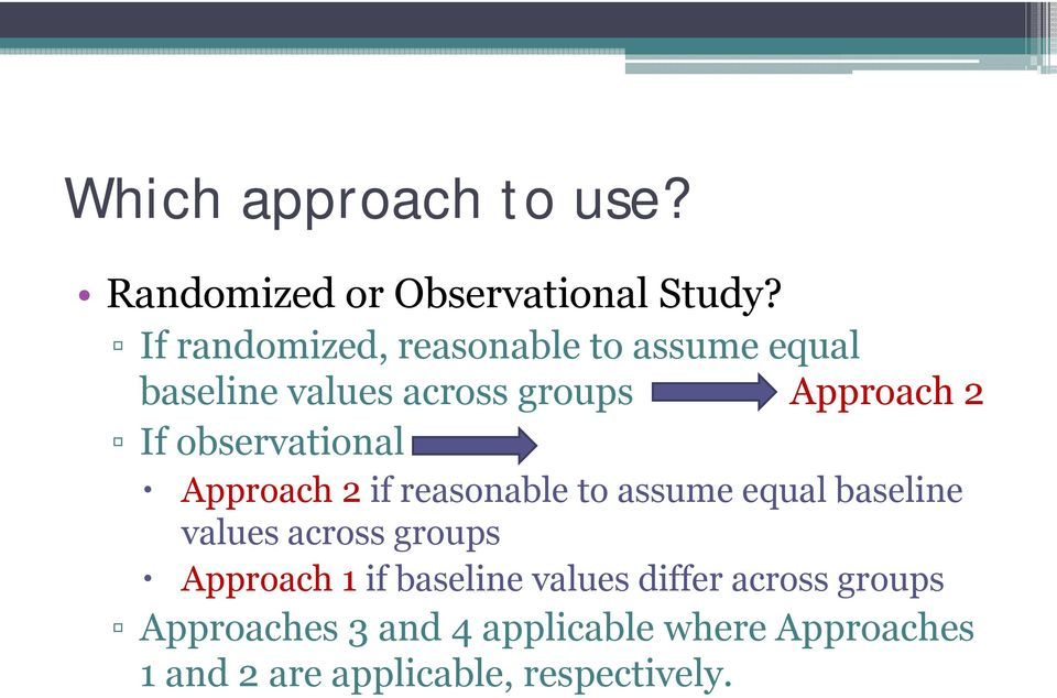 observational Approach 2 if reasonable to assume equal baseline values across groups