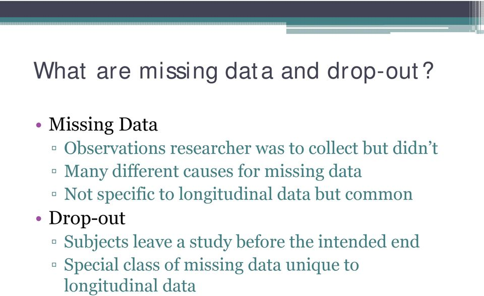 different causes for missing data Not specific to longitudinal data but