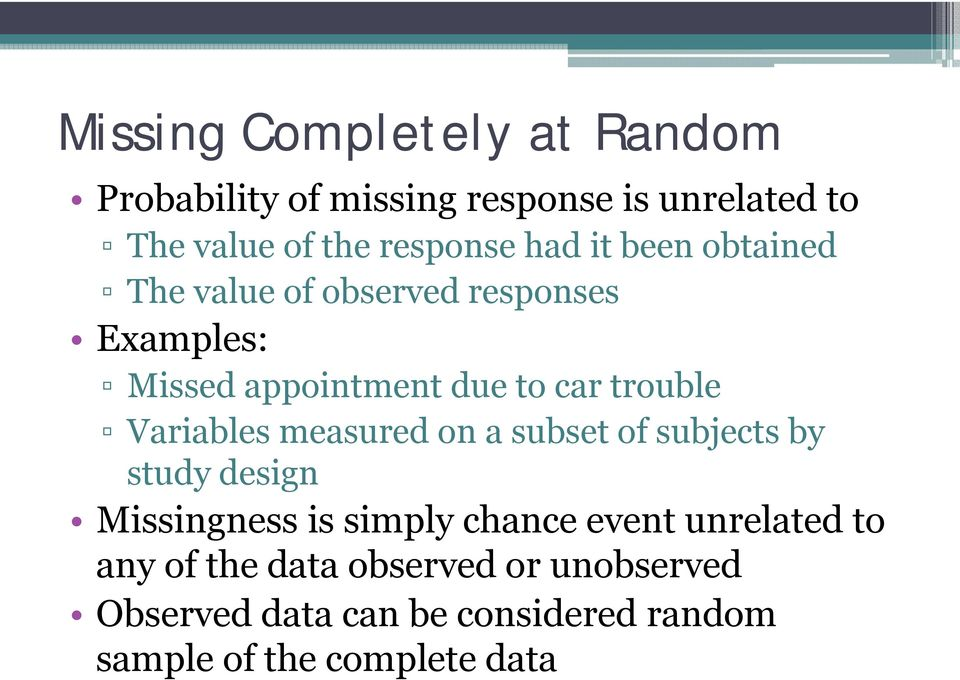 Variables measured on a subset of subjects by study design Missingness is simply chance event unrelated