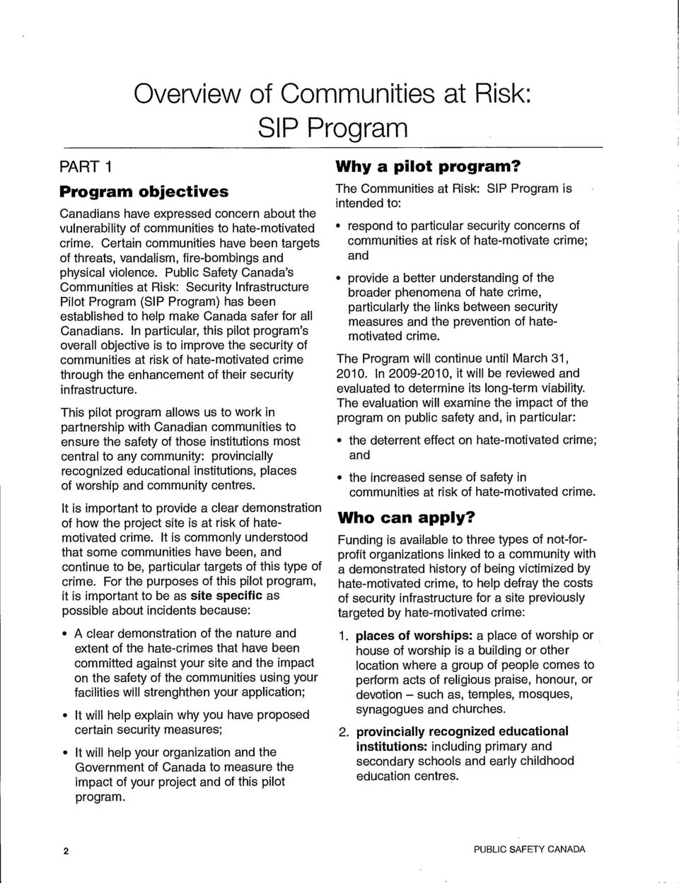 Public Safety Canada's Communities at Risk: Security Infrastructure Pilot Program (SIP Program) has been established to help make Canada safer for all Canadians.