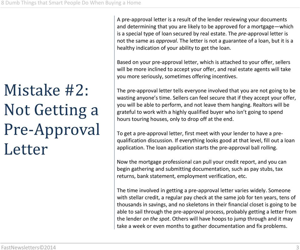 Mistake #2: Not Getting a Pre-Approval Letter Based on your pre-approval letter, which is attached to your offer, sellers will be more inclined to accept your offer, and real estate agents will take