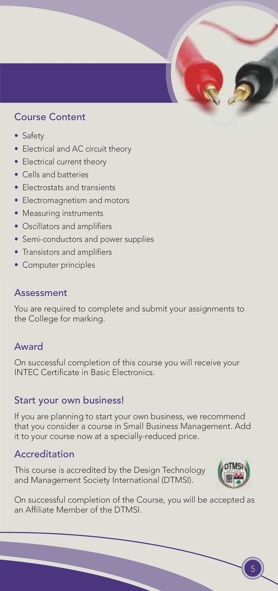 Award On successful completion of this course you will receive your INTEC Certificate in Basic Electronics. Start your own business!