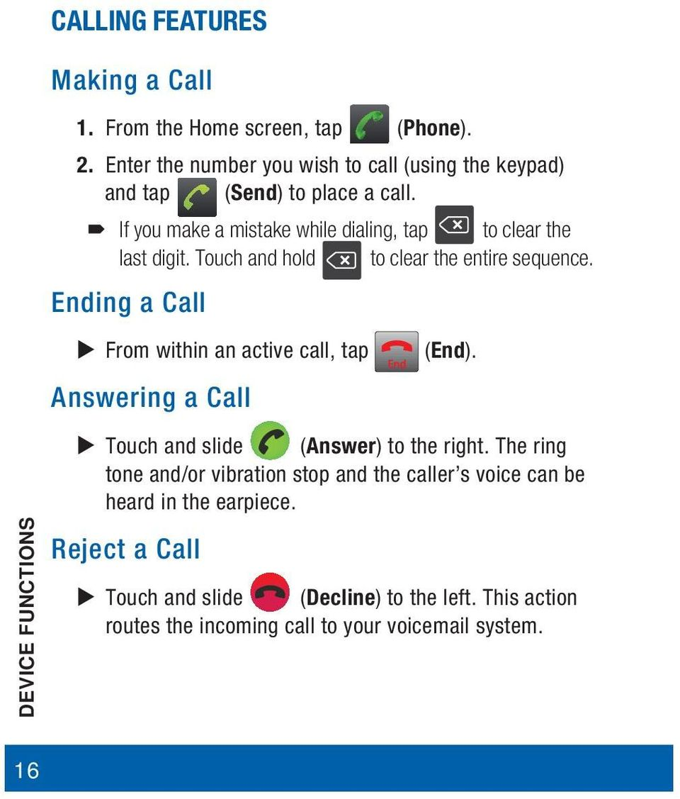 If you make a mistake while dialing, tap to clear the last digit. Touch and hold to clear the entire sequence.