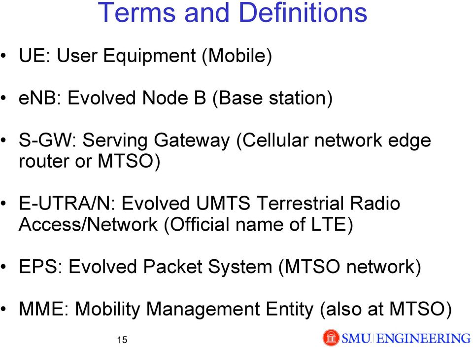 E-UTRA/N: Evolved UMTS Terrestrial Radio Access/Network (Official name of LTE)