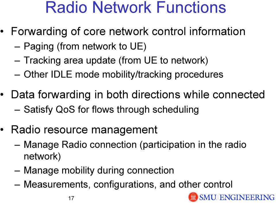while connected Satisfy QoS for flows through scheduling Radio resource management Manage Radio connection