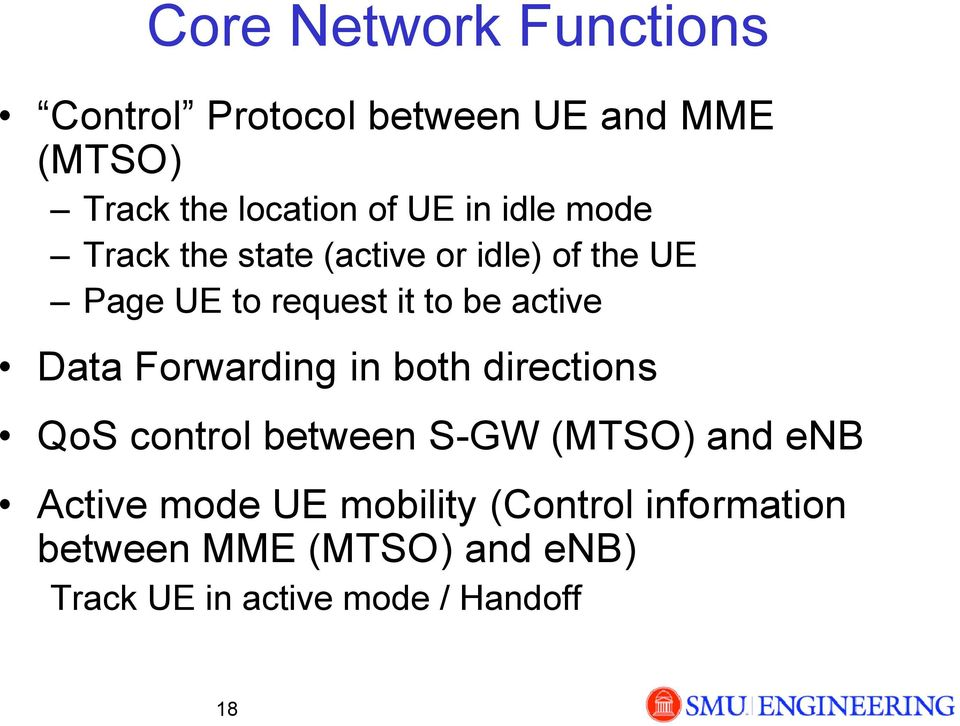 Data Forwarding in both directions QoS control between S-GW (MTSO) and enb Active mode UE