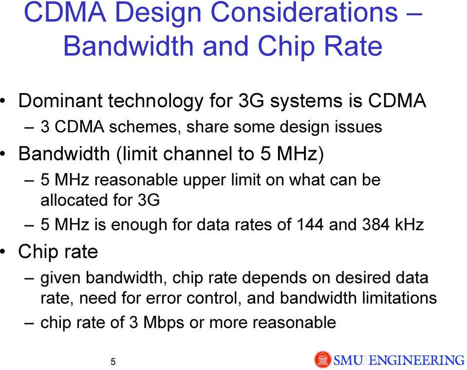 allocated for 3G 5 MHz is enough for data rates of 144 and 384 khz Chip rate given bandwidth, chip rate
