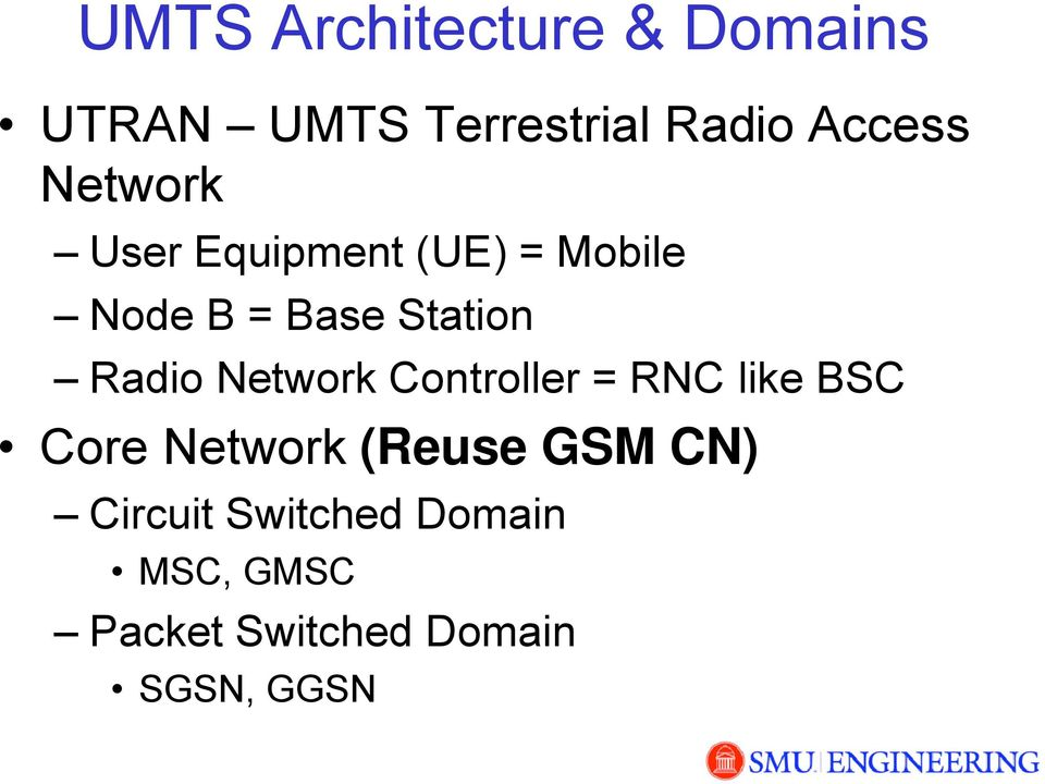 Network Controller = RNC like BSC Core Network (Reuse GSM CN)