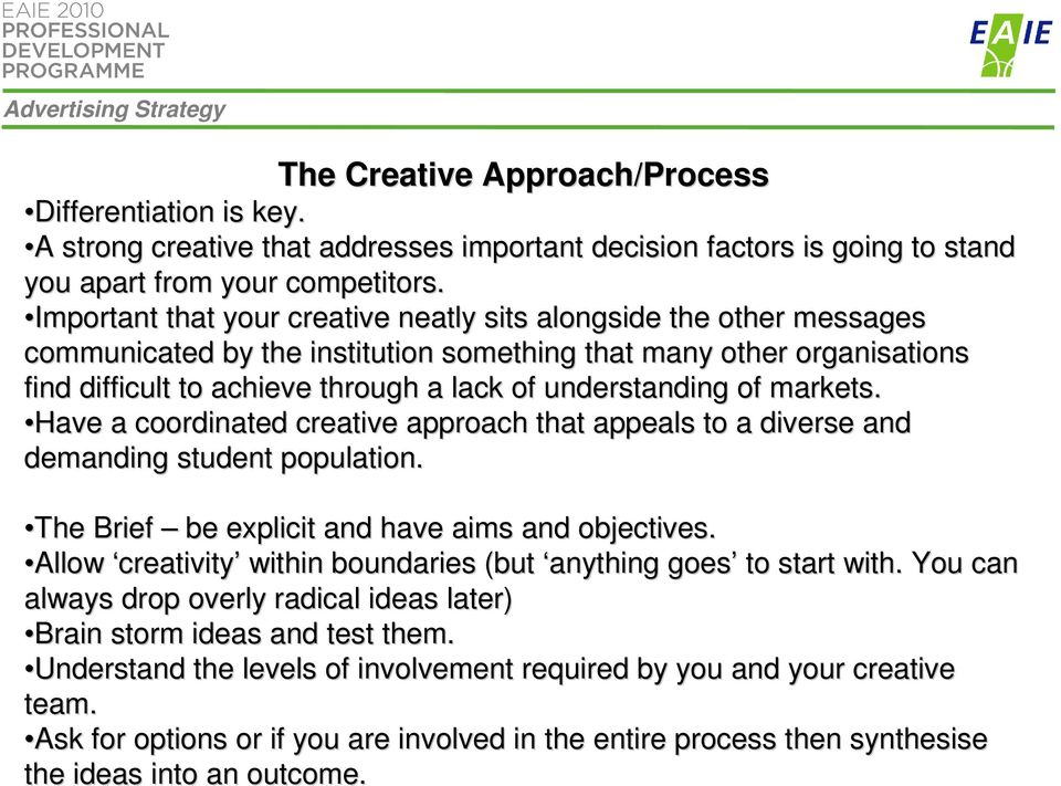 understanding of markets. Have a coordinated creative approach that appeals to a diverse and a demanding student population. The Brief be explicit and have aims and objectives.