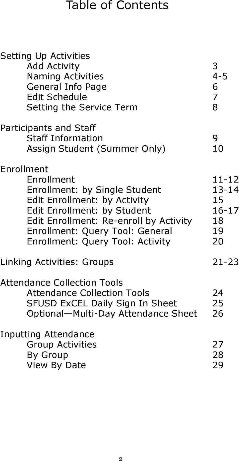 16-17 Edit Enrollment: Re-enroll by Activity 18 Enrollment: Query Tool: General 19 Enrollment: Query Tool: Activity 20 Linking Activities: Groups 21-23 Attendance Collection