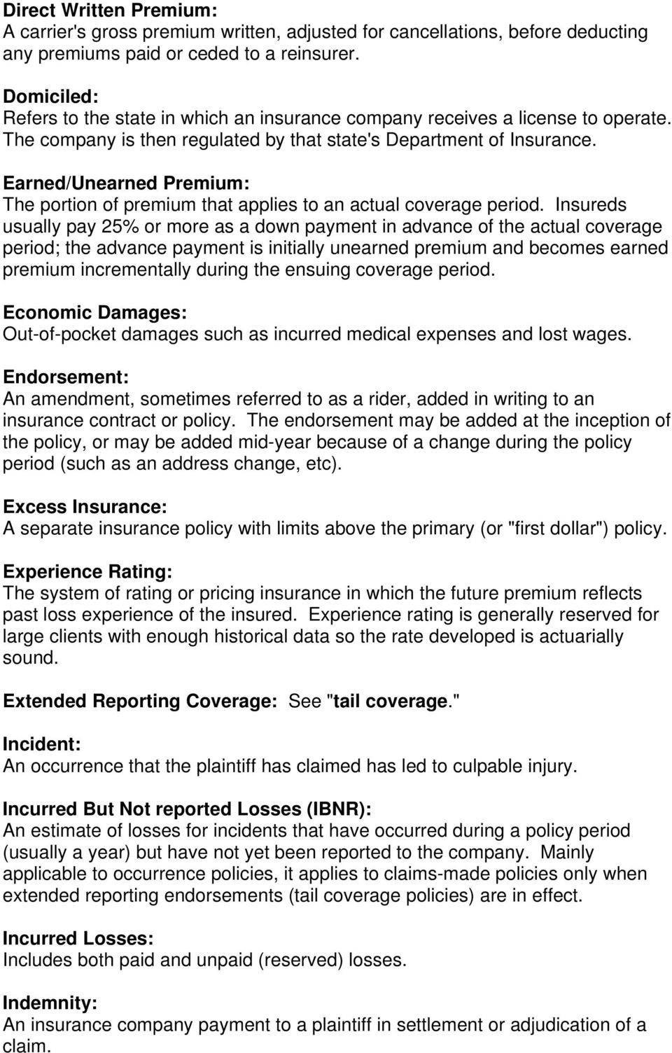Earned/Unearned Premium: The portion of premium that applies to an actual coverage period.