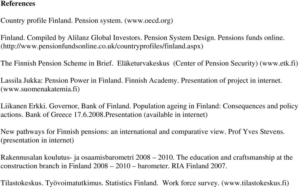 Presentation of project in internet. (www.suomenakatemia.fi) Liikanen Erkki. Governor, Bank of Finland. Population ageing in Finland: Consequences and policy actions. Bank of Greece 17.6.2008.