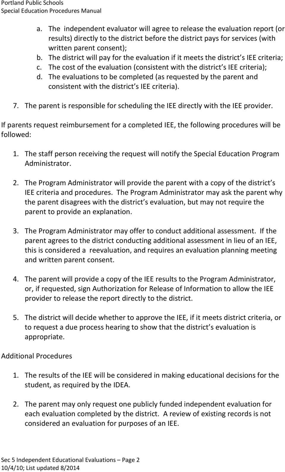 The evaluations to be completed (as requested by the parent and consistent with the district s IEE criteria). 7. The parent is responsible for scheduling the IEE directly with the IEE provider.