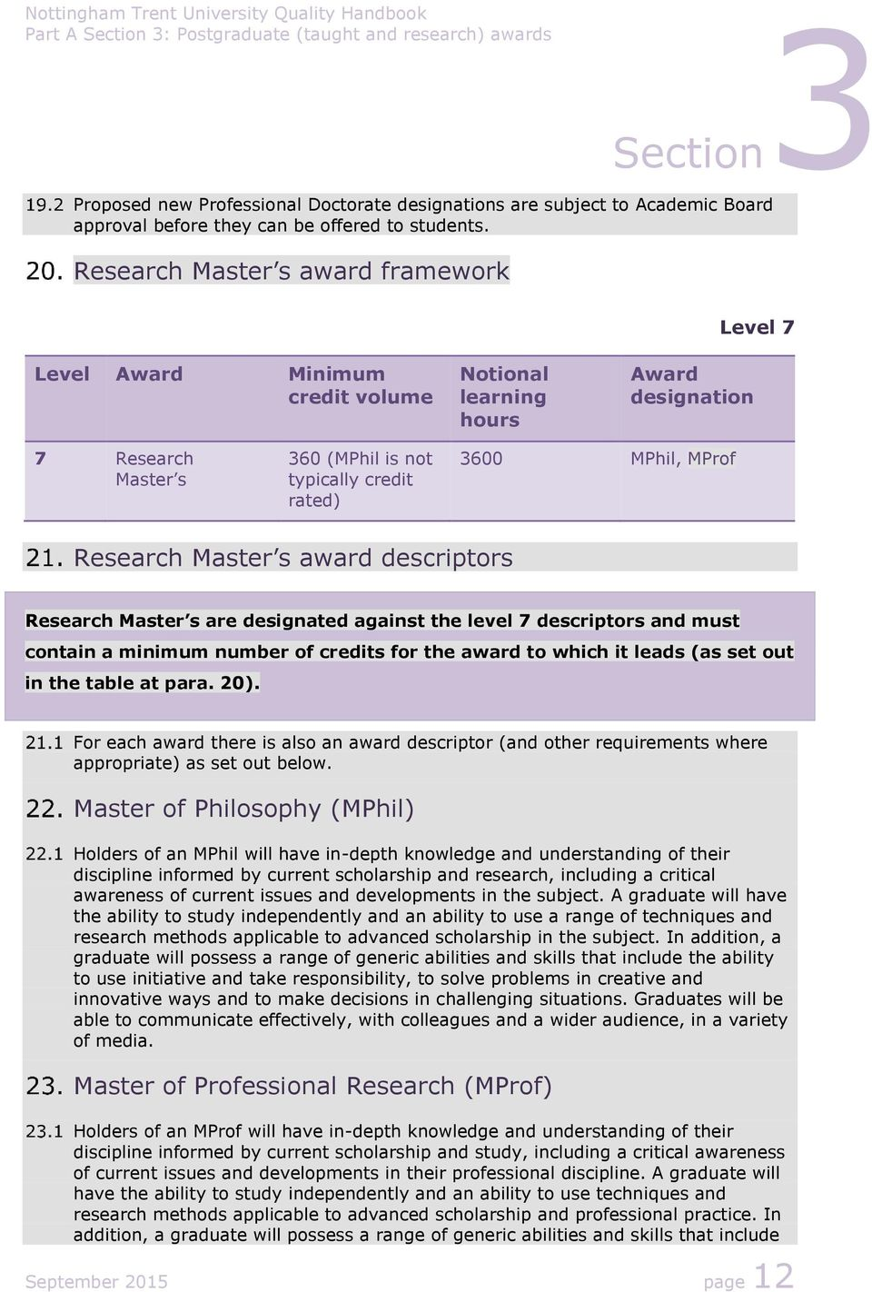 Research Master s award descriptors Research Master s are designated against the level 7 descriptors and must contain a minimum number of credits for the award to which it leads (as set out in the