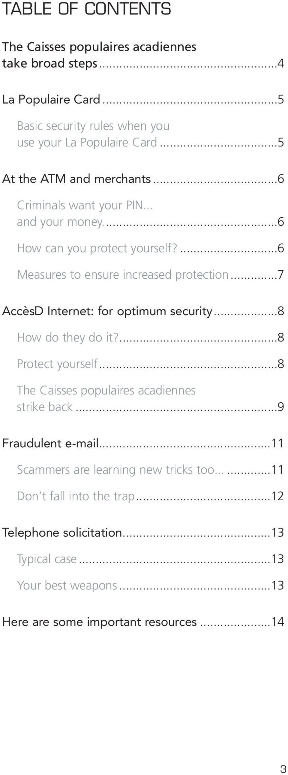 ..7 AccèsD Internet: for optimum security...8 How do they do it?...8 Protect yourself...8 The Caisses populaires acadiennes strike back...9 Fraudulent e-mail.