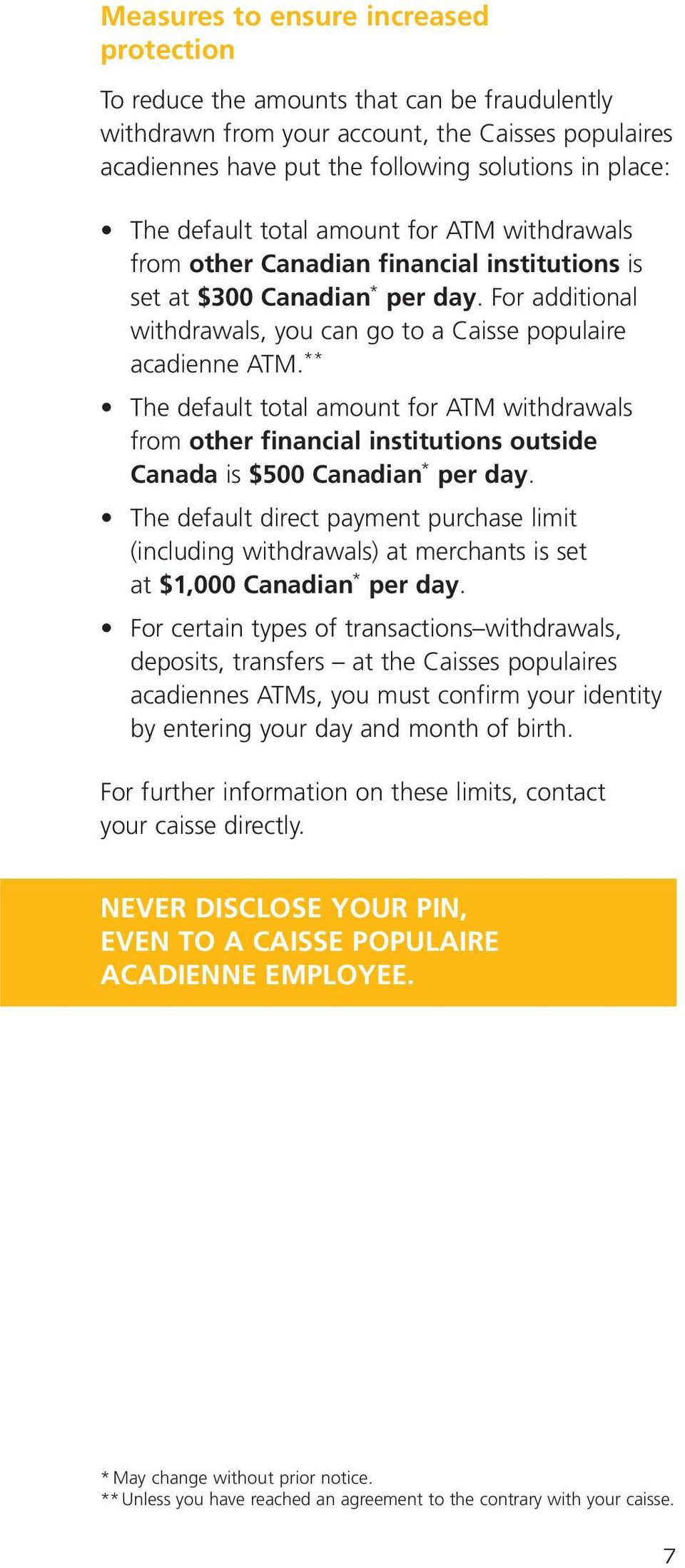 ** The default total amount for ATM withdrawals from other financial institutions outside Canada is $500 Canadian * per day.