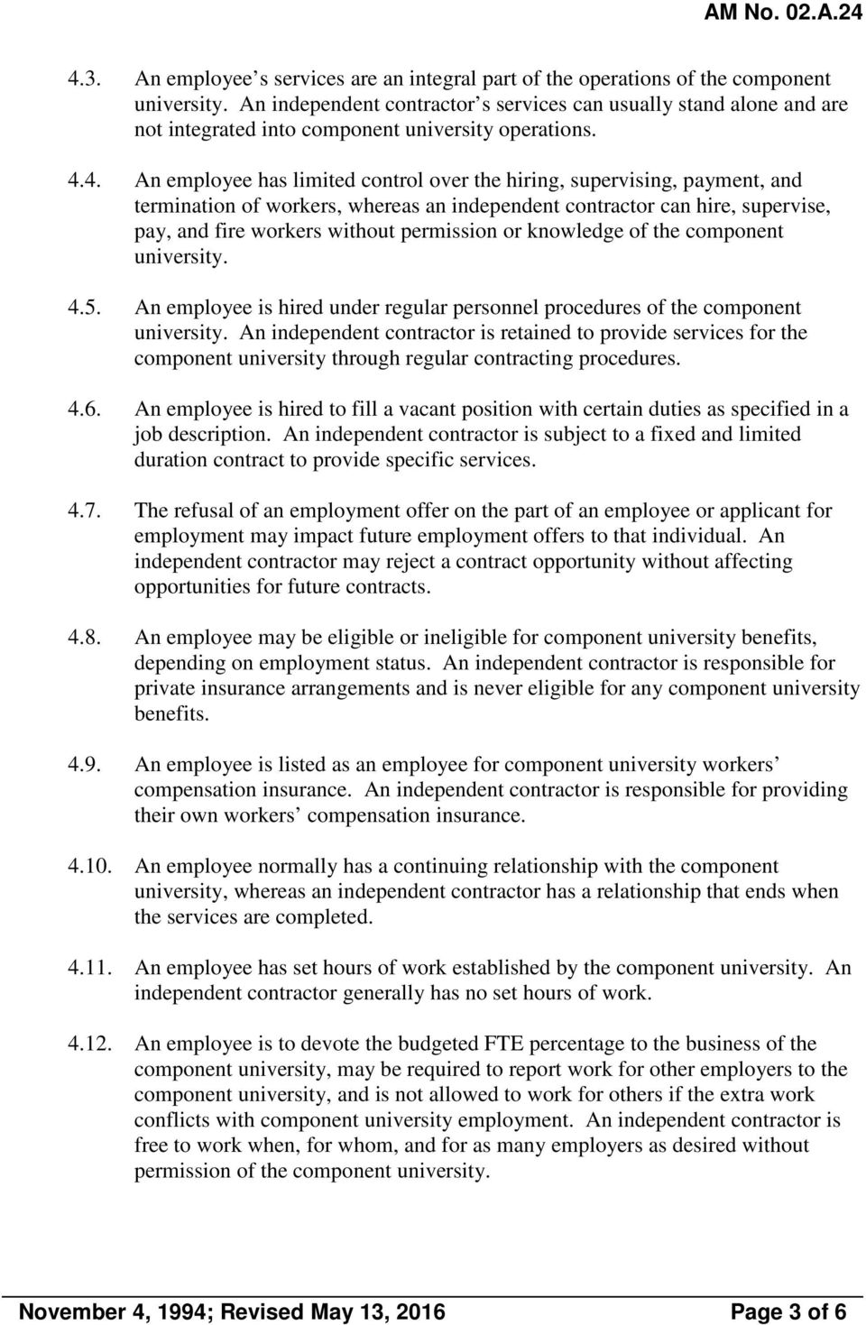 4. An employee has limited control over the hiring, supervising, payment, and termination of workers, whereas an independent contractor can hire, supervise, pay, and fire workers without permission