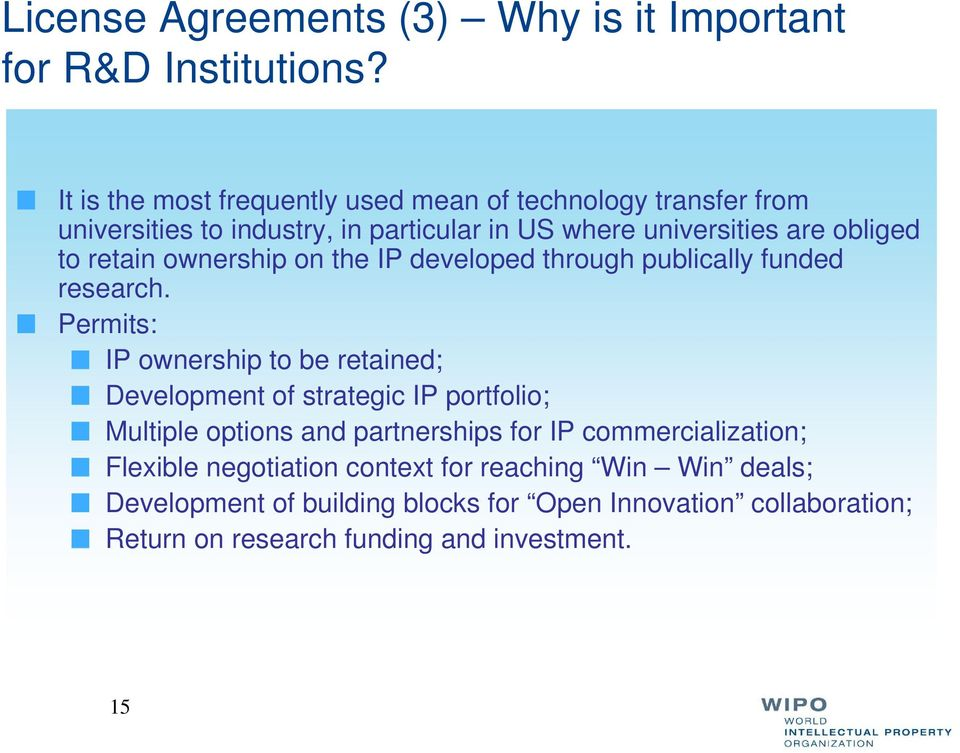 retain ownership on the IP developed through publically funded research.