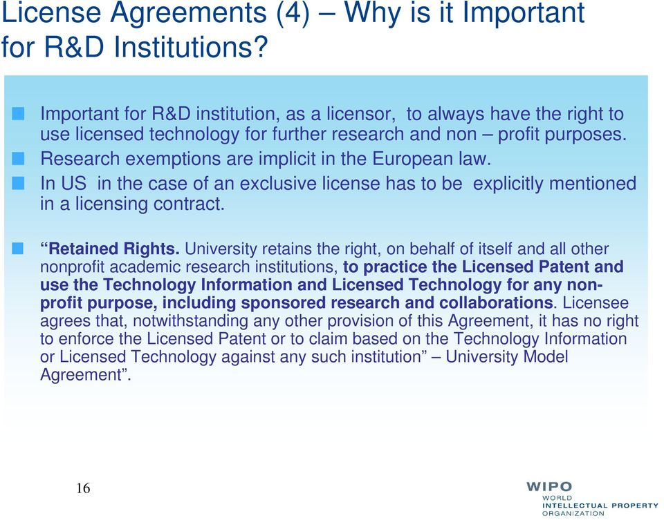 In US in the case of an exclusive license has to be explicitly mentioned in a licensing contract. Retained Rights.