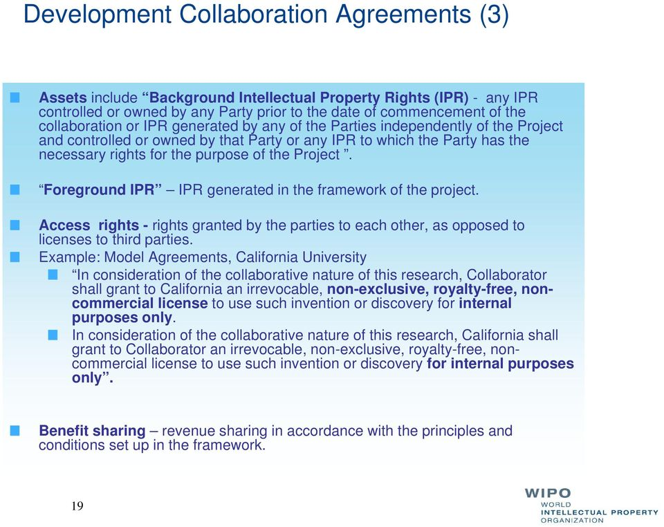 Foreground IPR IPR generated in the framework of the project. Access rights - rights granted by the parties to each other, as opposed to licenses to third parties.