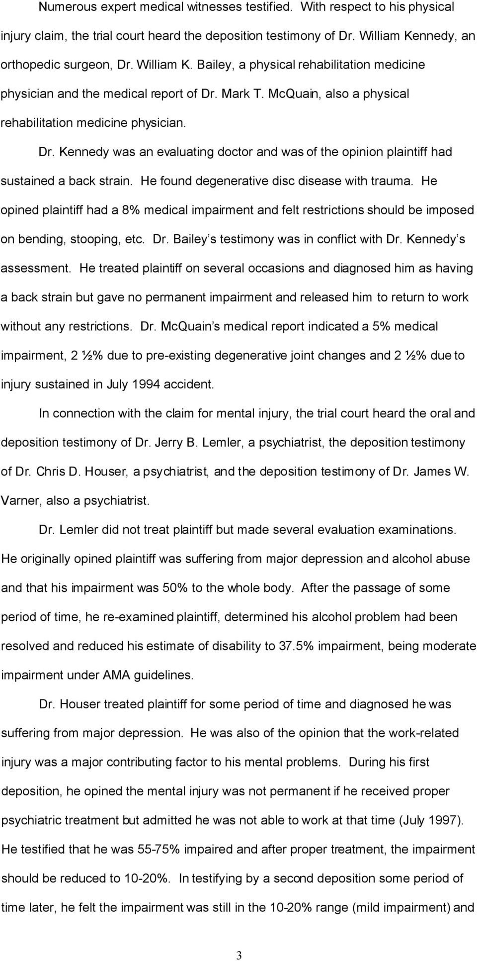 He found degenerative disc disease with trauma. He opined plaintiff had a 8% medical impairment and felt restrictions should be imposed on bending, stooping, etc. Dr.