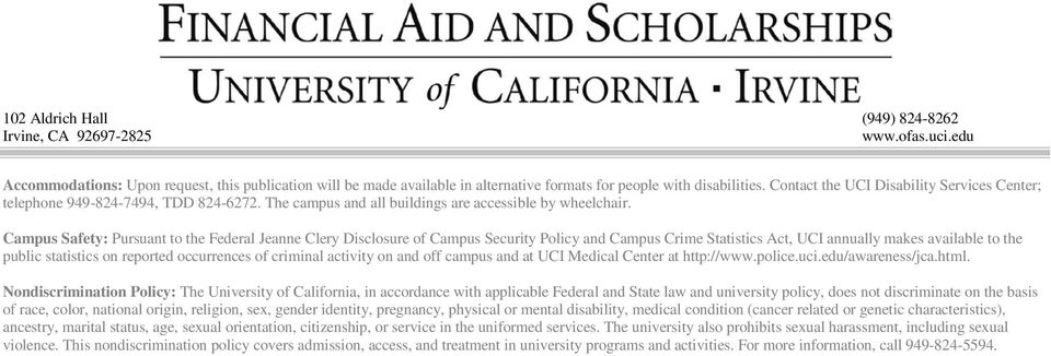 Campus Safety: Pursuant to the Federal Jeanne Clery Disclosure of Campus Security Policy and Campus Crime Statistics Act, UCI annually makes available to the public statistics on reported occurrences