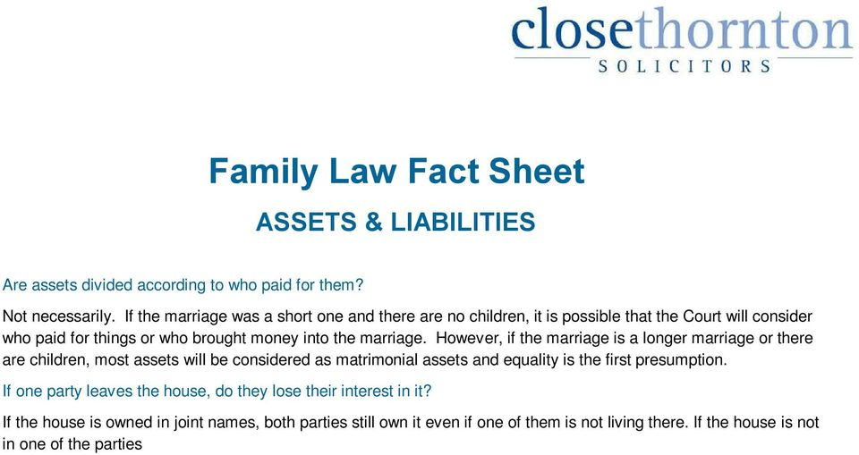 However, if the marriage is a longer marriage or there are children, most assets will be considered as matrimonial assets and equality is the first presumption.