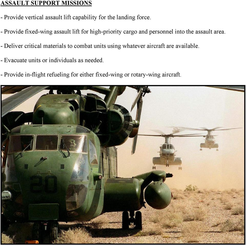 - Deliver critical materials to combat units using whatever aircraft are available.