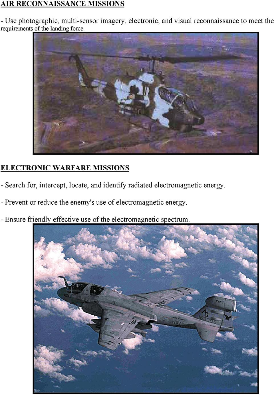 ELECTRONIC WARFARE MISSIONS - Search for, intercept, locate, and identify radiated