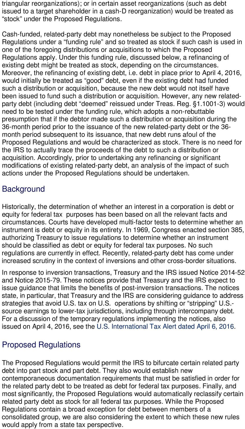 acquisitions to which the Proposed Regulations apply. Under this funding rule, discussed below, a refinancing of existing debt might be treated as stock, depending on the circumstances.