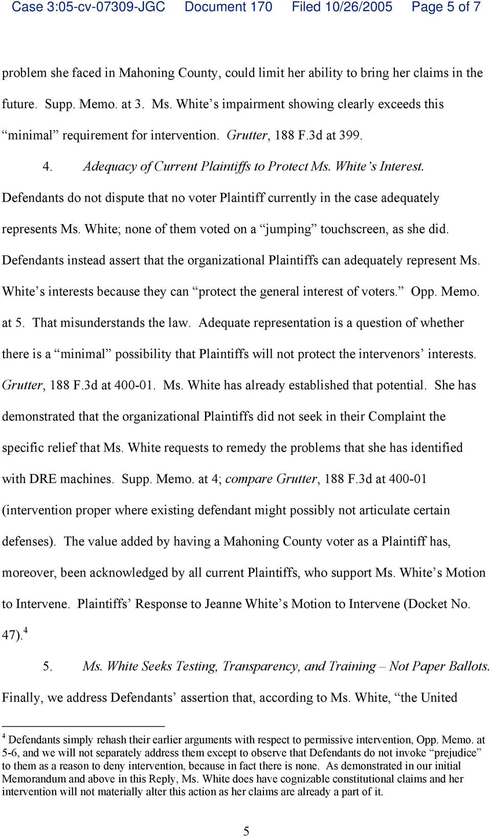 Defendants do not dispute that no voter Plaintiff currently in the case adequately represents Ms. White; none of them voted on a jumping touchscreen, as she did.