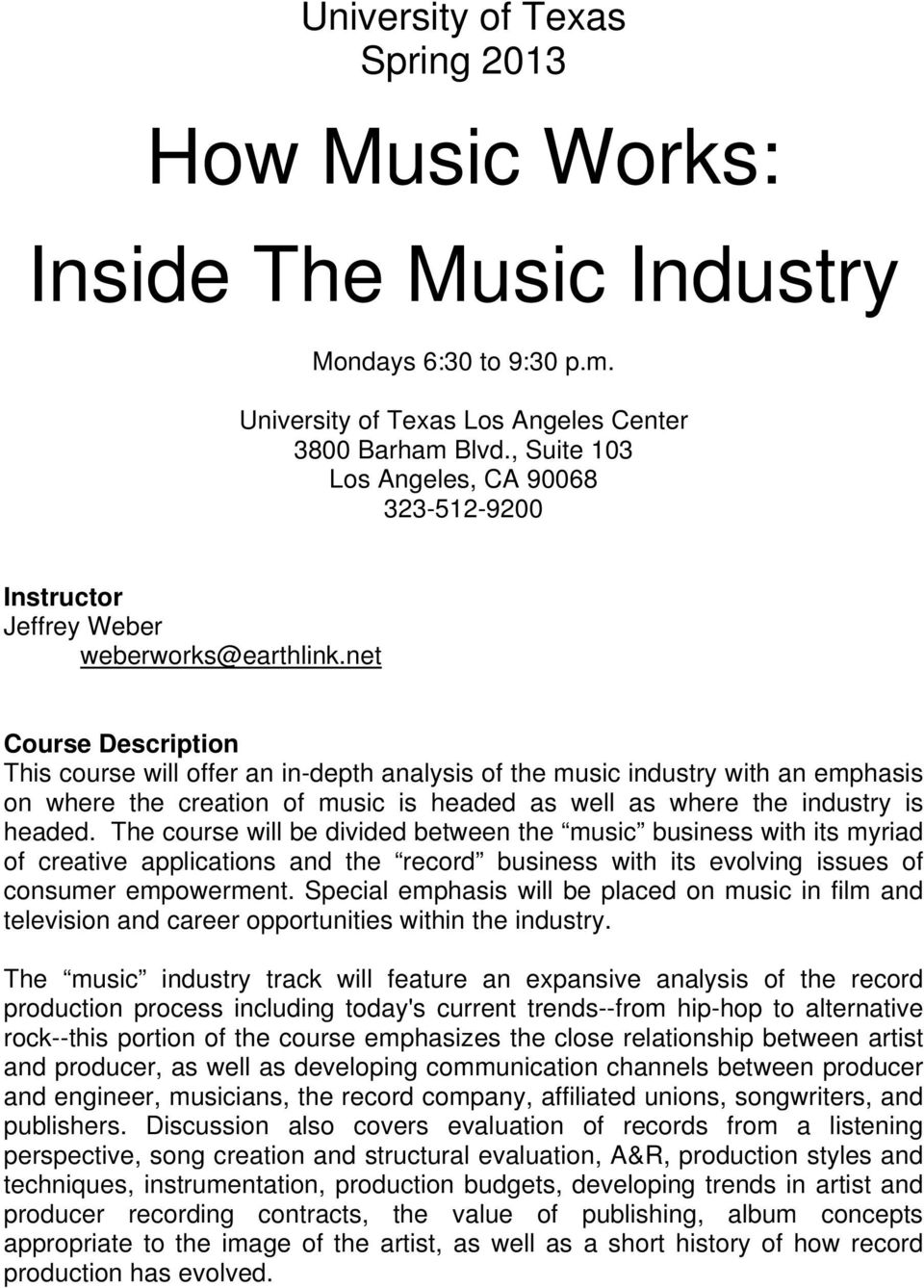 net Course Description This course will offer an in-depth analysis of the music industry with an emphasis on where the creation of music is headed as well as where the industry is headed.