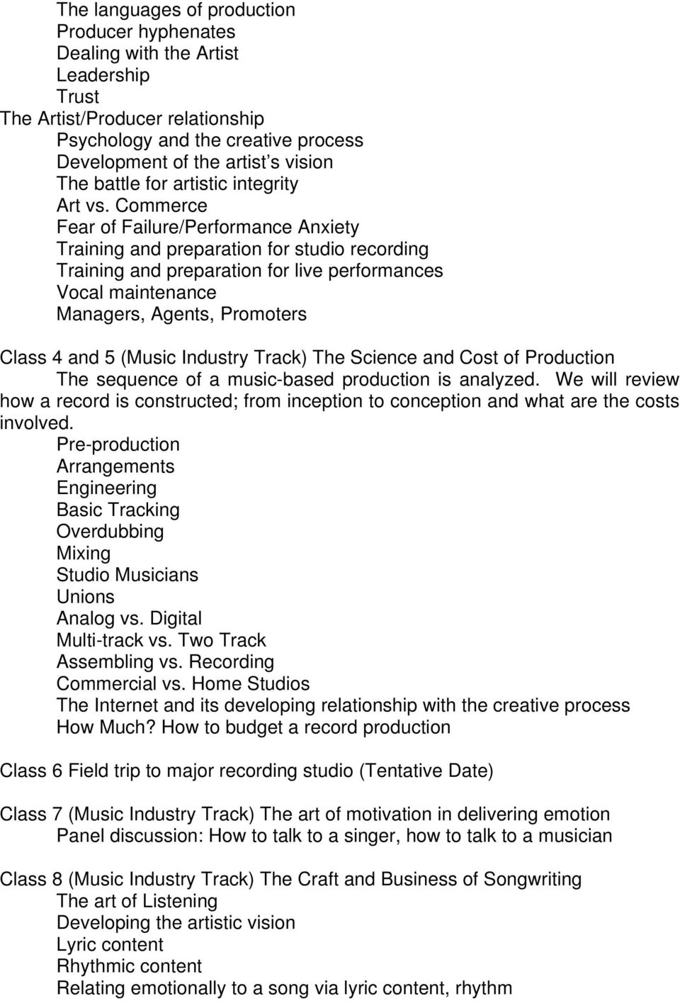 Commerce Fear of Failure/Performance Anxiety Training and preparation for studio recording Training and preparation for live performances Vocal maintenance Managers, Agents, Promoters Class 4 and 5