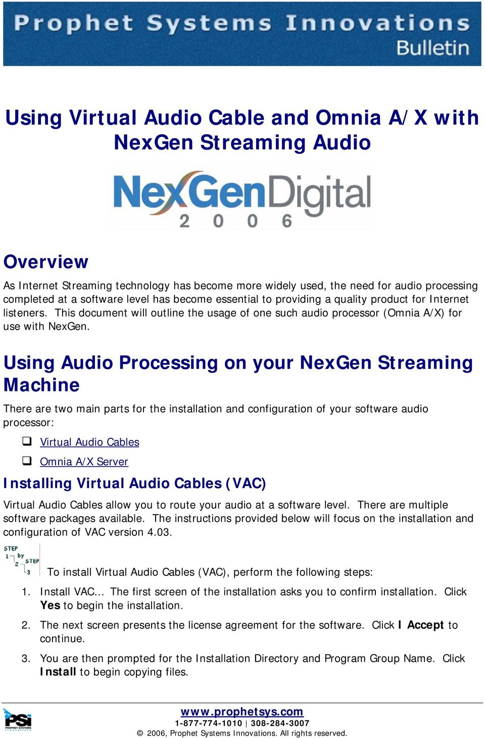 Using Audio Processing on your NexGen Streaming Machine There are two main parts for the installation and configuration of your software audio processor: Virtual Audio Cables Omnia A/X Server