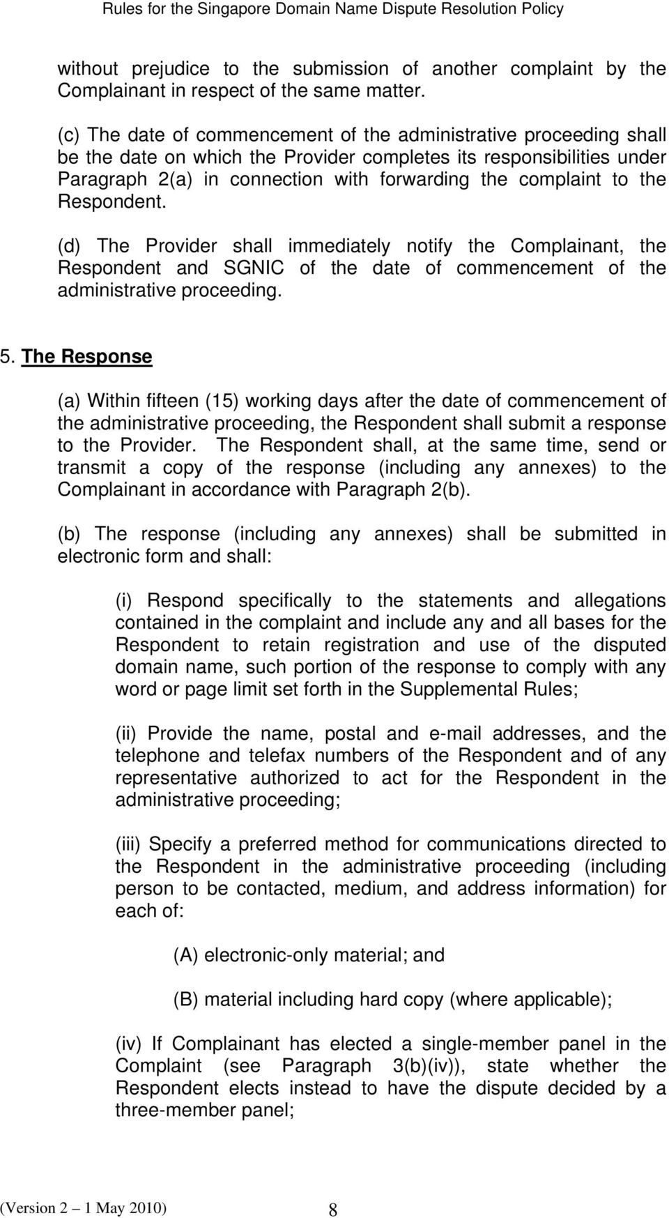 to the Respondent. (d) The Provider shall immediately notify the Complainant, the Respondent and SGNIC of the date of commencement of the administrative proceeding. 5.