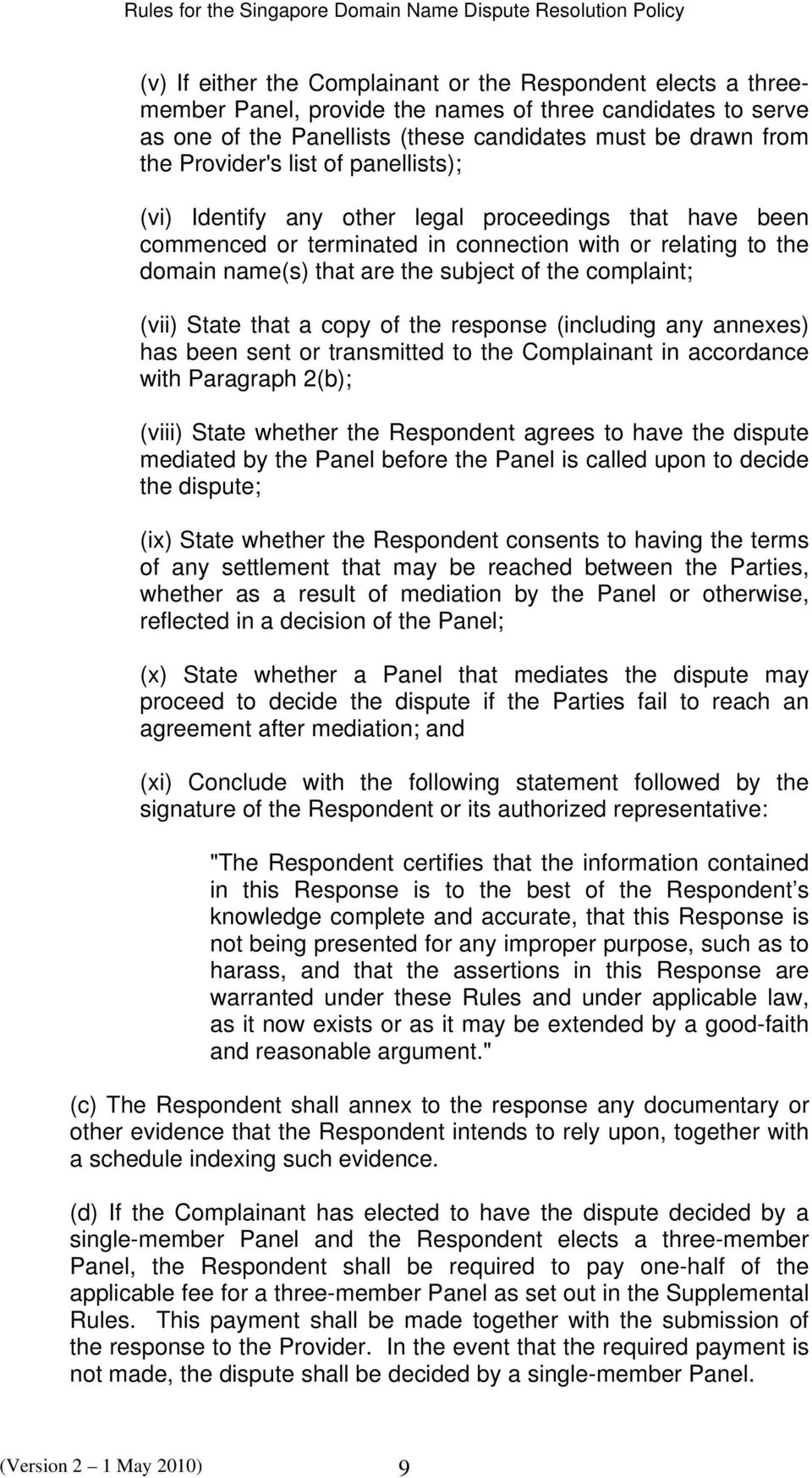 State that a copy of the response (including any annexes) has been sent or transmitted to the Complainant in accordance with Paragraph 2(b); (viii) State whether the Respondent agrees to have the