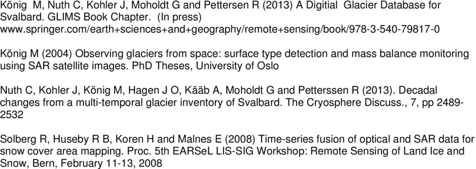 PhD Theses, University of Oslo Nuth C, Kohler J, König M, Hagen J O, Kääb A, Moholdt G and Petterssen R (2013). Decadal changes from a multi-temporal glacier inventory of Svalbard.