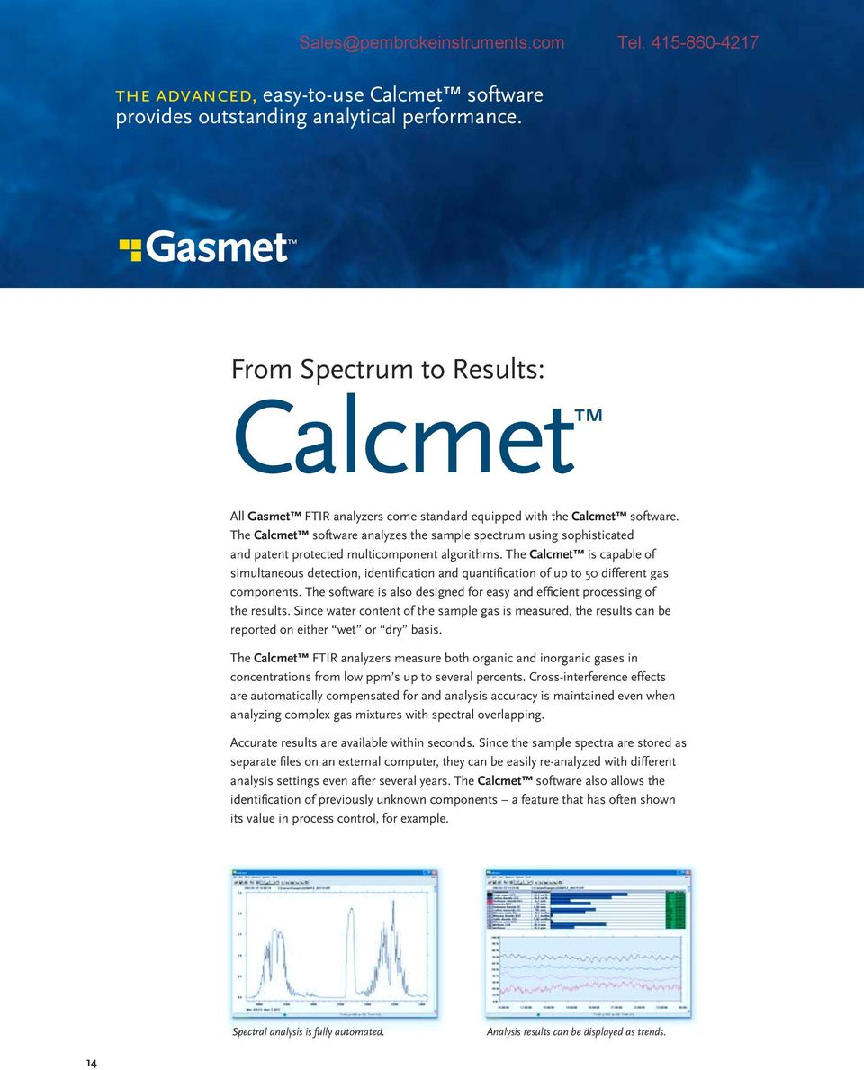 The Calcmet is capable of simultaneous detection, identifi cation and quantifi cation of up to 50 different gas components.