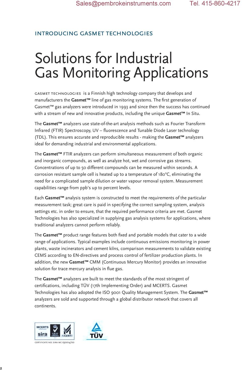The fi rst generation of Gasmet gas analyzers were introduced in 1993 and since then the success has continued with a stream of new and innovative products, including the unique Gasmet In Situ.