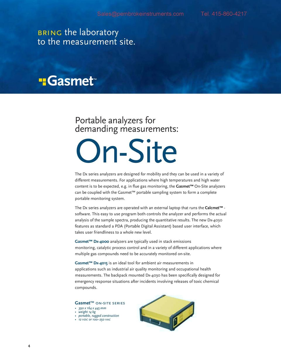 For applications where high temperatures and high water content is to be expected, e.g. in flue gas monitoring, the Gasmet On-Site analyzers can be coupled with the Gasmet portable sampling system to form a complete portable monitoring system.