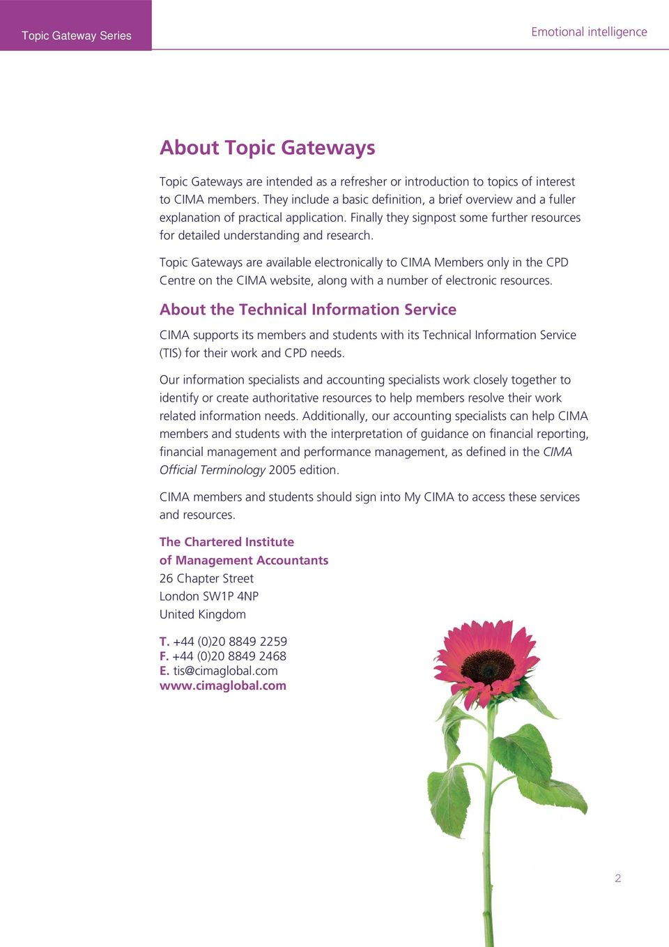 Topic Gateways are available electronically to CIMA Members only in the CPD Centre on the CIMA website, along with a number of electronic resources.