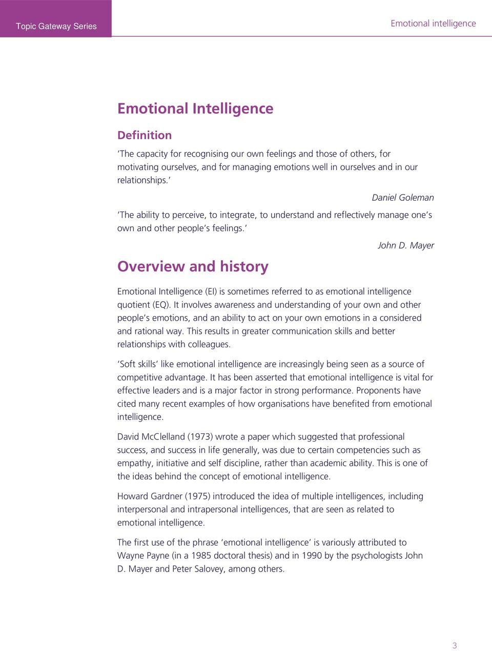 Mayer Overview and history Emotional Intelligence (EI) is sometimes referred to as emotional intelligence quotient (EQ).