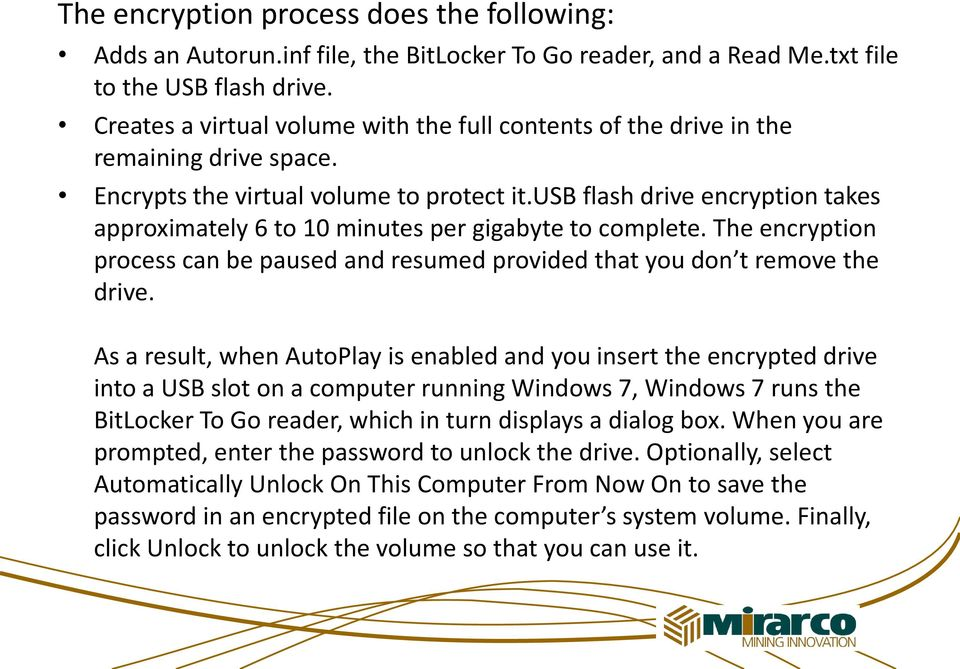 usb flash drive encryption takes approximately 6 to 10 minutes per gigabyte to complete. The encryption process can be paused and resumed provided that you don t remove the drive.