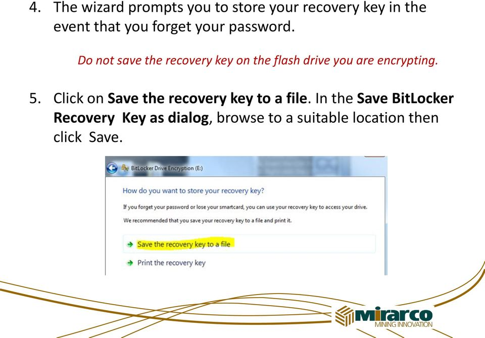 Do not save the recovery key on the flash drive you are encrypting. 5.