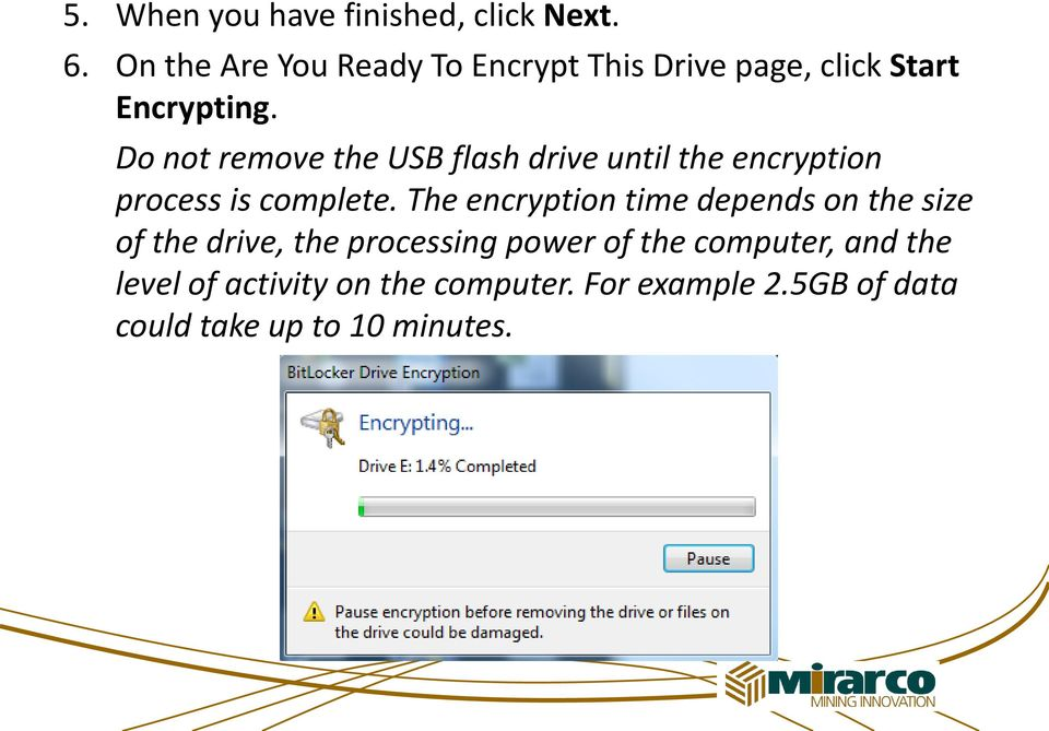 Do not remove the USB flash drive until the encryption process is complete.