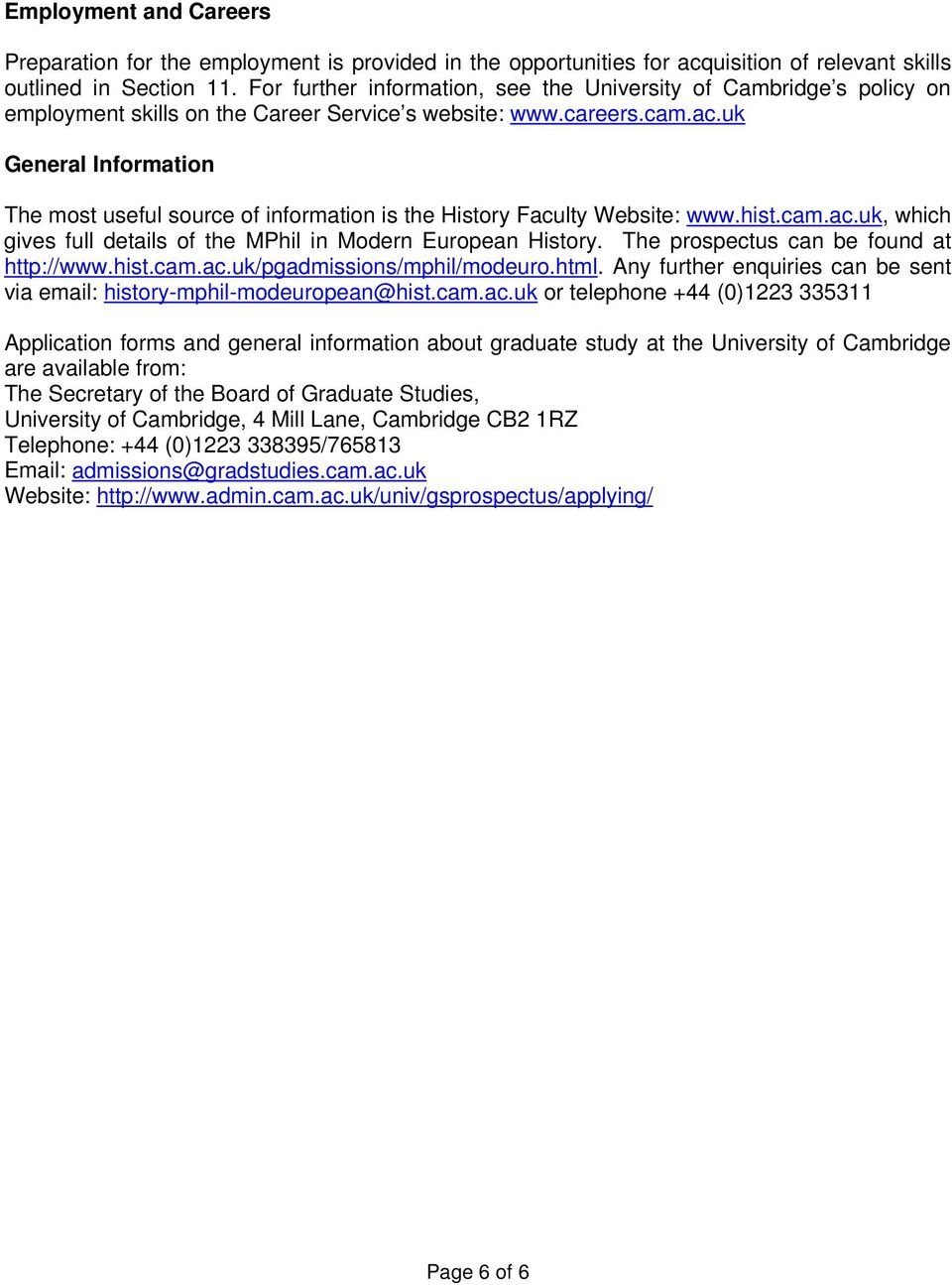 uk General Information The most useful source of information is the History Faculty Website: www.hist.cam.ac.uk, which gives full details of the MPhil in Modern European History.